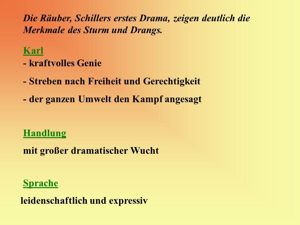 Die Räuber, Schillers erstes Drama, zeigen deutlich die Merkmale des Sturm und Drangs. Karl - kraftvolles Genie - Streben nach Freiheit und Gerechtigk