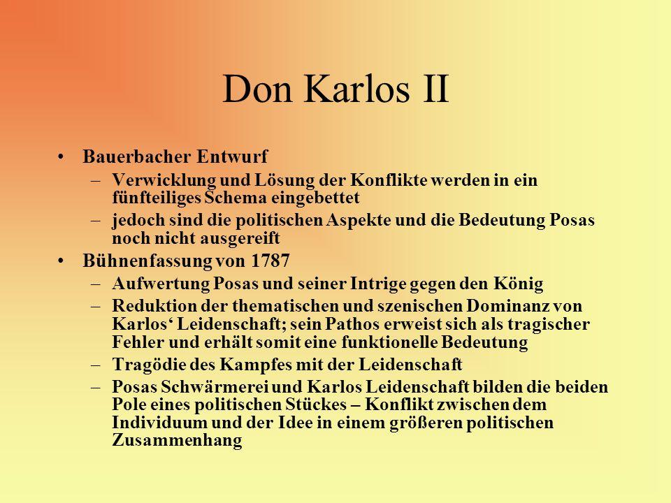 Don Karlos II Bauerbacher Entwurf –Verwicklung und Lösung der Konflikte werden in ein fünfteiliges Schema eingebettet –jedoch sind die politischen Asp