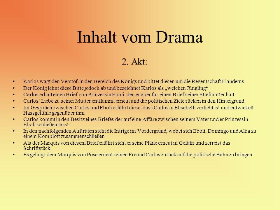 Inhalt vom Drama 2. Akt: Karlos wagt den Verstoß in den Bereich des Königs und bittet diesen um die Regentschaft Flanderns Der König lehnt diese Bitte