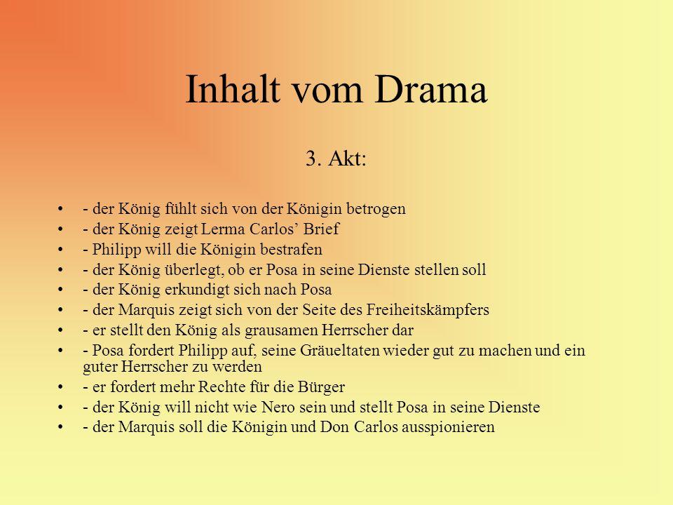Inhalt vom Drama 3. Akt: - der König fühlt sich von der Königin betrogen - der König zeigt Lerma Carlos Brief - Philipp will die Königin bestrafen - d