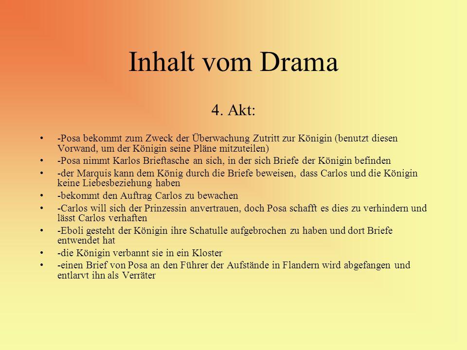 Inhalt vom Drama 4. Akt: -Posa bekommt zum Zweck der Überwachung Zutritt zur Königin (benutzt diesen Vorwand, um der Königin seine Pläne mitzuteilen)