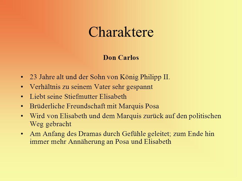 Charaktere Don Carlos 23 Jahre alt und der Sohn von König Philipp II. Verhältnis zu seinem Vater sehr gespannt Liebt seine Stiefmutter Elisabeth Brüde