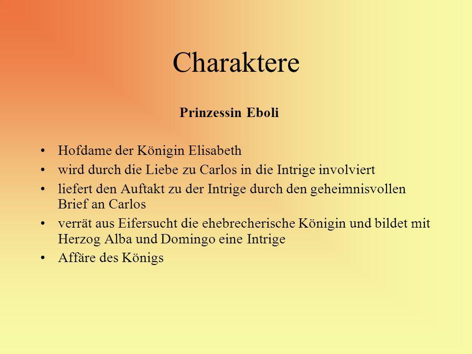 Charaktere Prinzessin Eboli Hofdame der Königin Elisabeth wird durch die Liebe zu Carlos in die Intrige involviert liefert den Auftakt zu der Intrige