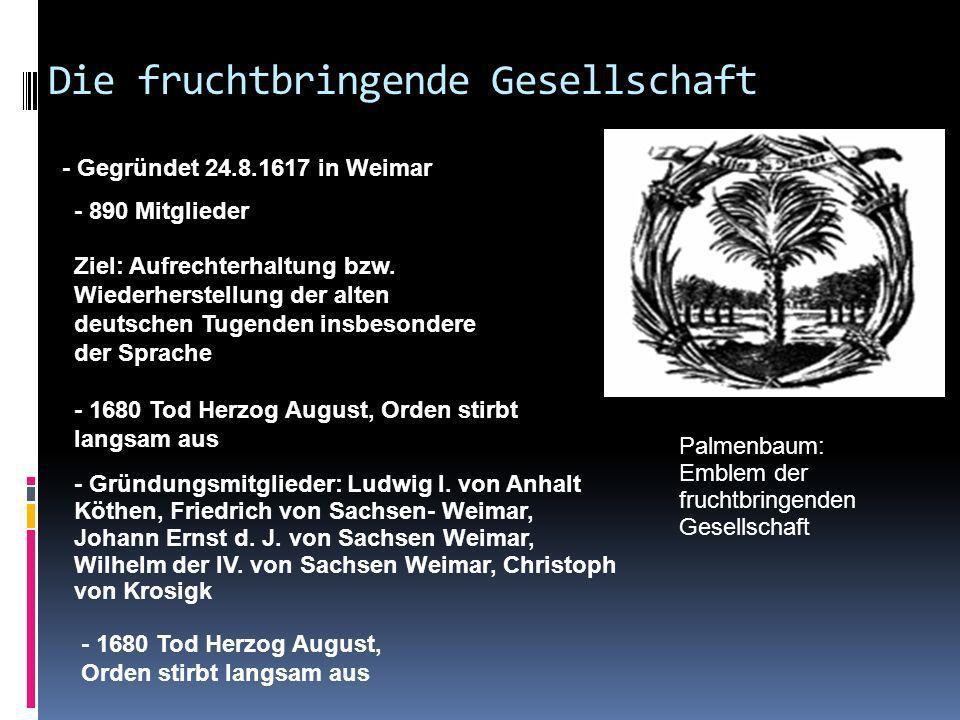 Sprachgesellschaften des 17. Jahrhunderts Gründung der ersten Sprachgesellschaften Aufrichtige Gesellschaft von der Tannen 1633 Deutschgesinnte Genoss