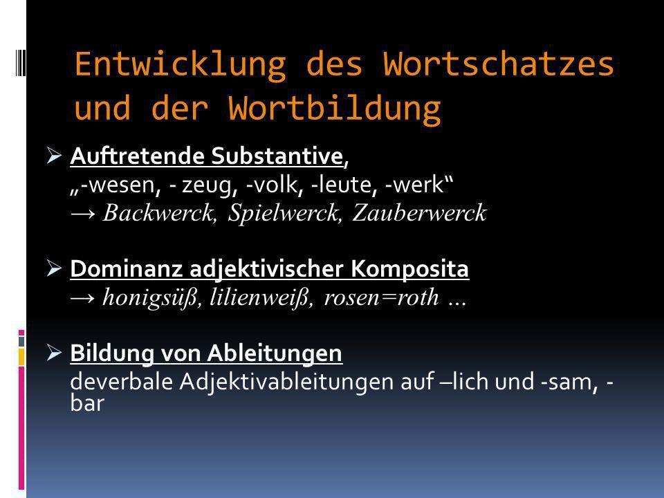 Entwicklung des Wortschatzes und der Wortbildung I. Wortbildung: Neigung zur Komposition; zunehmend werden Wörter zusammengesetzt, ohne dass vorher ei