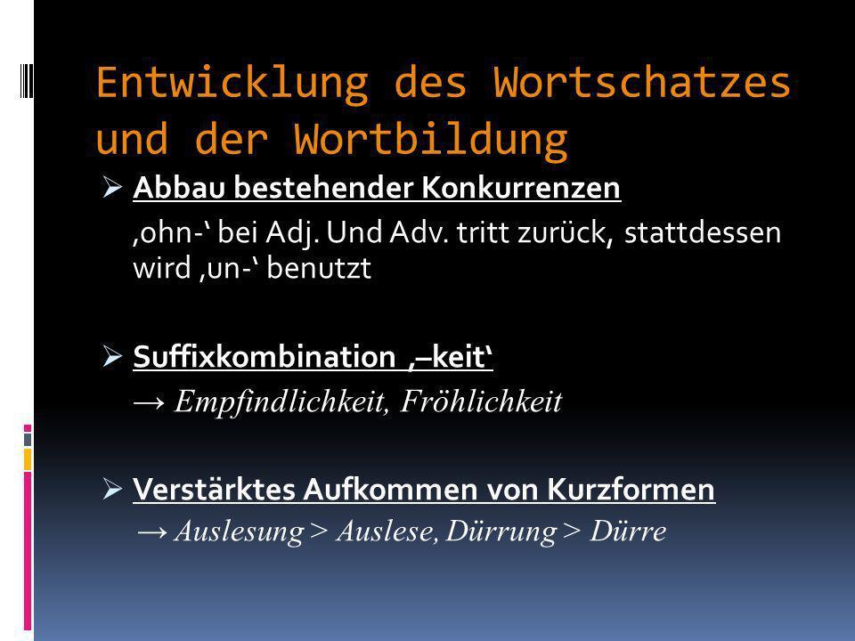 Entwicklung des Wortschatzes und der Wortbildung Auftretende Substantive, -wesen, - zeug, -volk, -leute, -werk Backwerck, Spielwerck, Zauberwerck Domi