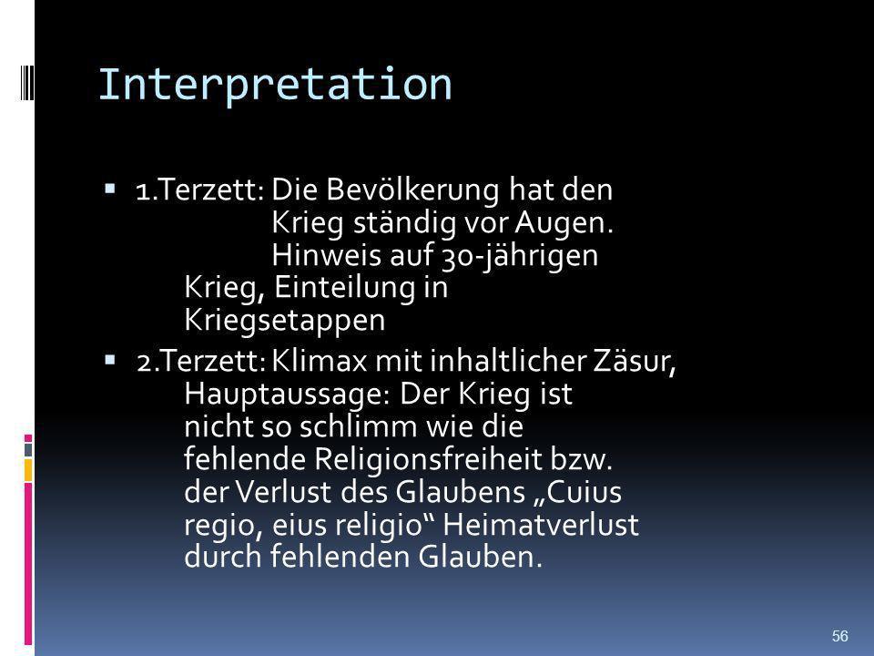 Interpretation 1.Quartett: Qualen und Nöte durch den Krieg (Verpflegungsüberfälle, und Krieg selbst) Heimatverlust durch Zerstörung der Heimat durch K