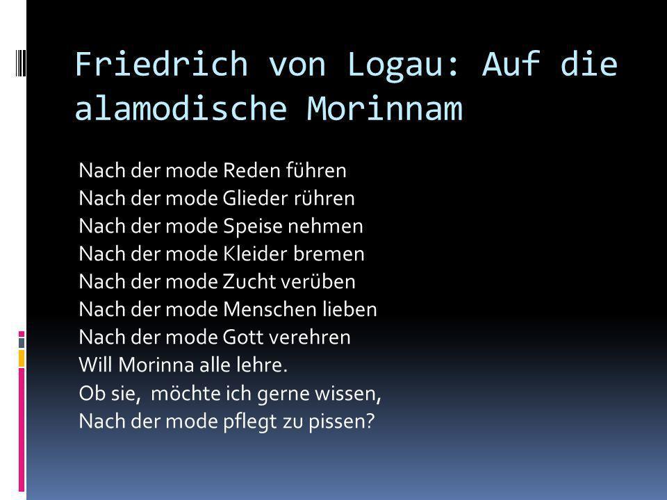 Friedrich von Logau Als Verfasser von mehr als dreitausend Epigrammen und Sinngedichten tadelte er Untugenden, wie Putzsucht, Heuchelei und Habsucht s
