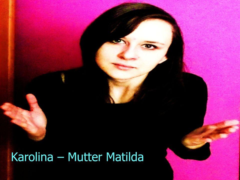 Karolina – Mutter Matilda