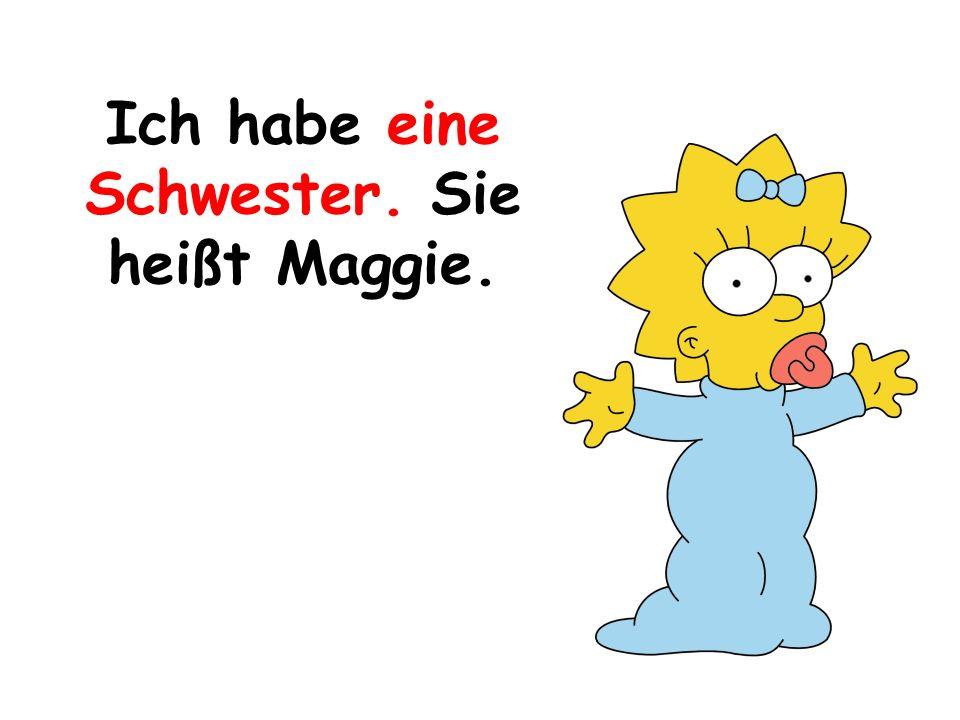 Ich habe eine Schwester. Sie heißt Maggie.