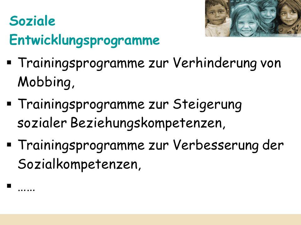 Soziale Entwicklungsprogramme Trainingsprogramme zur Verhinderung von Mobbing, Trainingsprogramme zur Steigerung sozialer Beziehungskompetenzen, Train