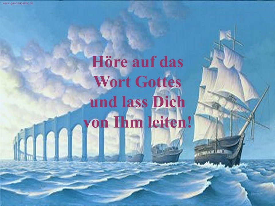 Höre auf das Wort Gottes und lass Dich von Ihm leiten! www.gnadenquelle.de