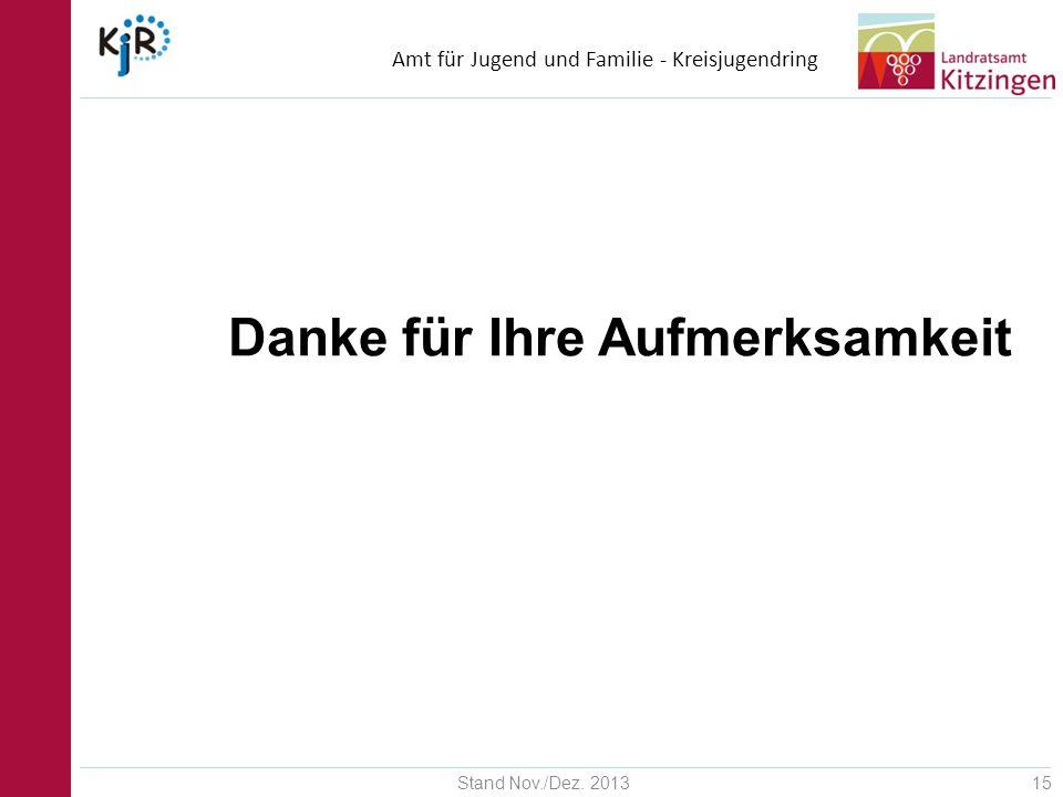 Amt für Jugend und Familie - Kreisjugendring Stand Nov./Dez. 201315 Danke für Ihre Aufmerksamkeit