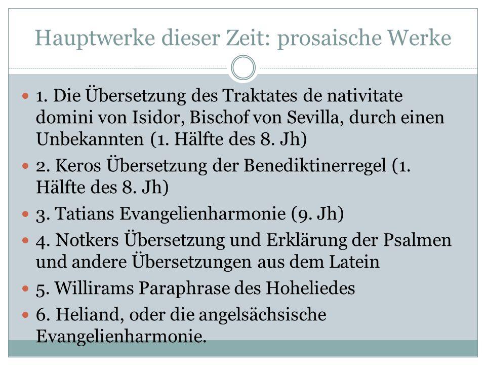 Hauptwerke dieser Zeit: poetische Werke 1. Das Lied von Hildebrand und Hadubrand 2. Das Wesobrunner Gebet (8. Jh) 3. Otfrieds Evangelienharmonie 4. Lu