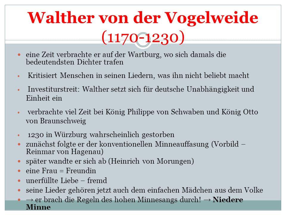108 Walther von der Vogelweide Her Walther von der Vogelweide. Aus: Codex Manesse, Zürich, um 1320 * um 1170 + um 1230 Sein Leben: Er ist in Niederöst