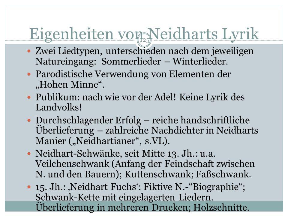 124 Eine ganz neue Konzeption der Liebeslyrik: Neidhart Neidhart: um 1225/45 als niederadliger (?) Berufsdichter und Sänger in Bayern und Österreich.