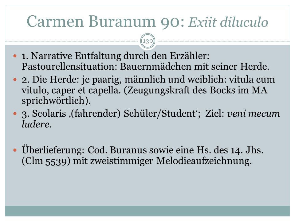 129 Carmina Burana Die Carmina Burana enthalten vier Abteilungen: - Moralisch-satirische Dichtungen, - Frühlings- und Liebeslieder, - Trink- und Spiel