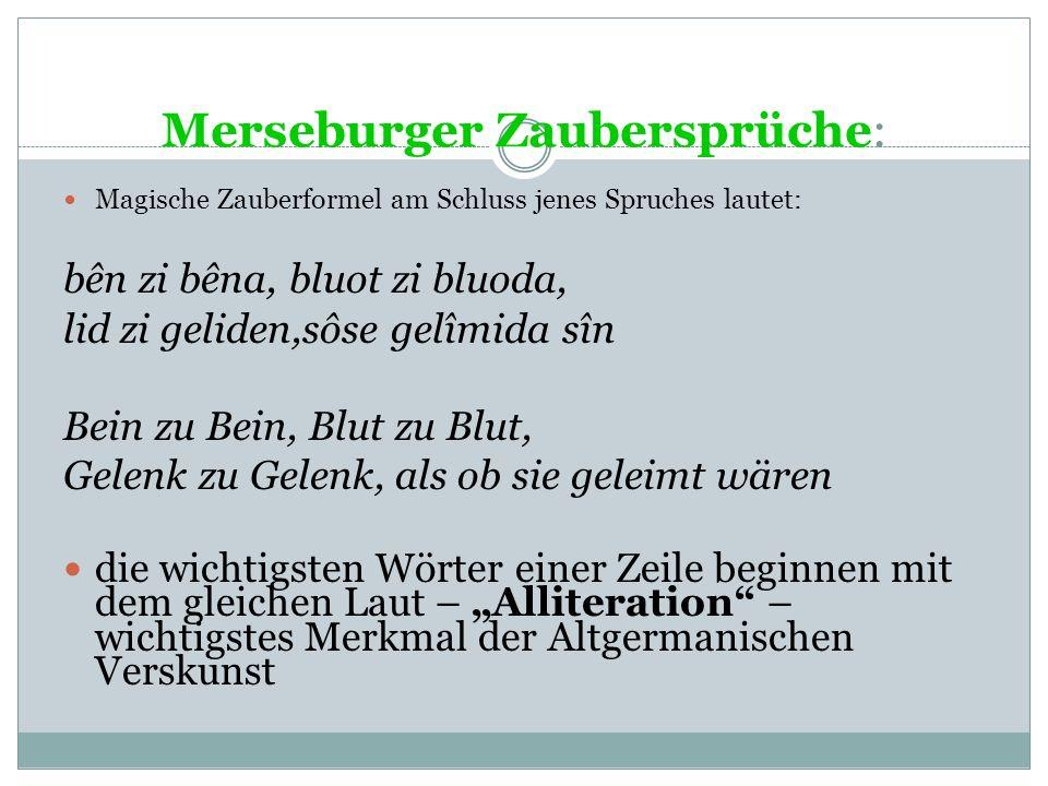 Die Merseburger Zaubersprüche und der Wurmsegen Es handelt sich um rituelle Kleintexte, um Relikte germanischen Brauchtums. Merseburger Zaubersprüche: