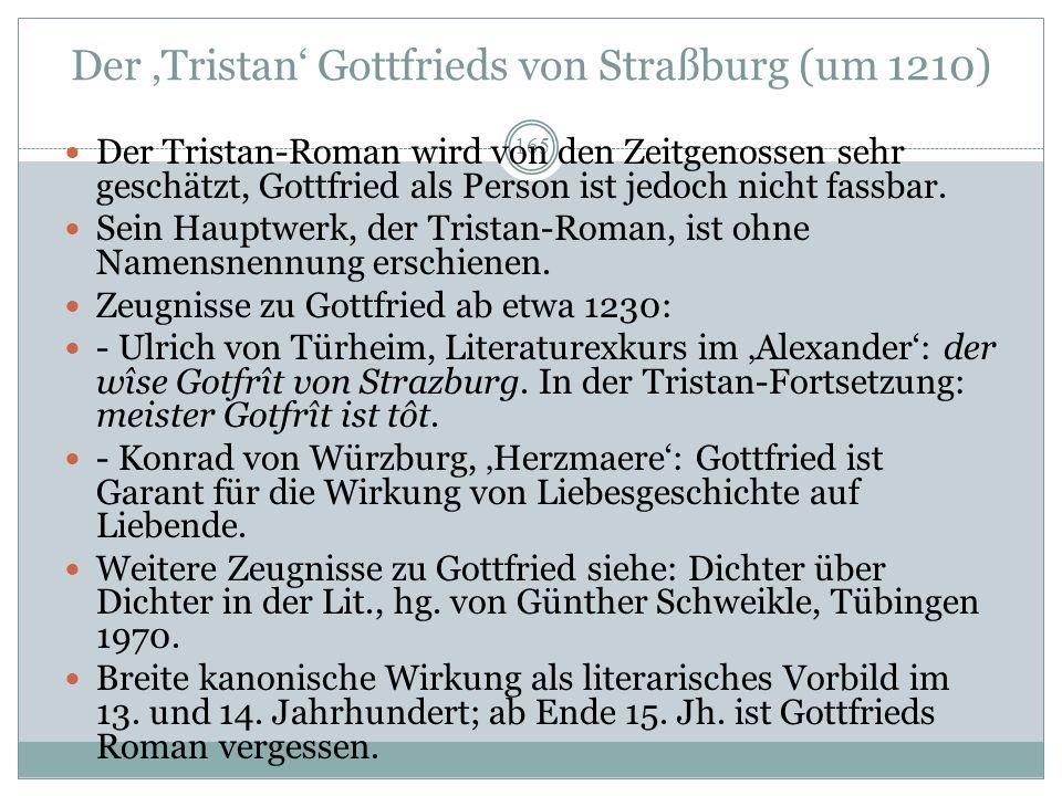 Gottfried von Straßburg * um 1170 + um 1230 Sein Leben: Auch von ihm ist nur wenig bekannt, seine Lebensumstände liegen im Dunkeln. Sein profundes Wis