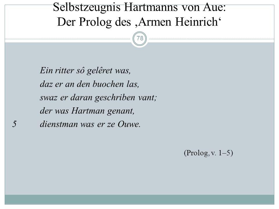 77 Hartmann von Aue Werk (um 1180- um 1200): - Zwei Artusromane: Erec (um 1185) Iwein; - zwei höfische Erzählungen ( Der arme Heinrich (um1195) Gregor