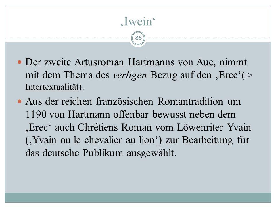 85 Erec als Thesenroman (W.Foerster) Minne ist ein hohes Gut, wird jedoch depraviert im verligen Erecs. (-> 2. Handlungsauslösung) Ritterliche Bewähru