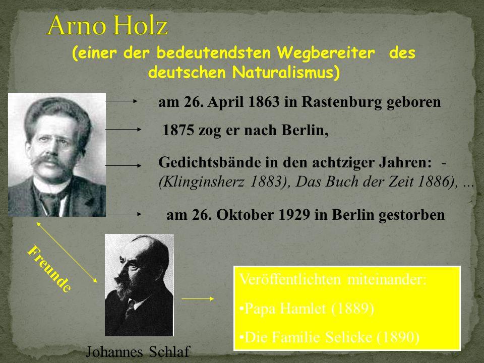Gerhart Hauptmann Arno Holz Karl Bleibtreu Henrik Ibsen Johannes Schlaf Etc.... (Es gibt ca. 20 bekannte Vertreter des Naturalismus.) Die wichtigsten