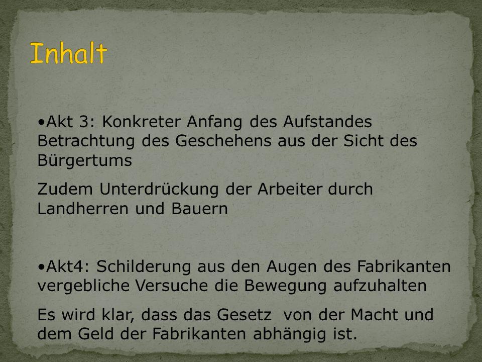 Akt 1: Einführung in die soziale und wirtschaftliche Situation der Weber erste Andeutungen für eine Gegenreaktion gegen die ausbeutenden Fabrikanten.