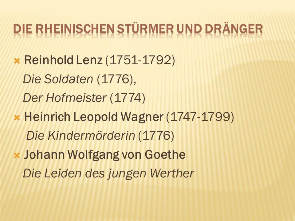 Reinhold Lenz (1751-1792) Die Soldaten (1776), Der Hofmeister (1774) Heinrich Leopold Wagner (1747-1799) Die Kindermörderin (1776) Johann Wolfgang von