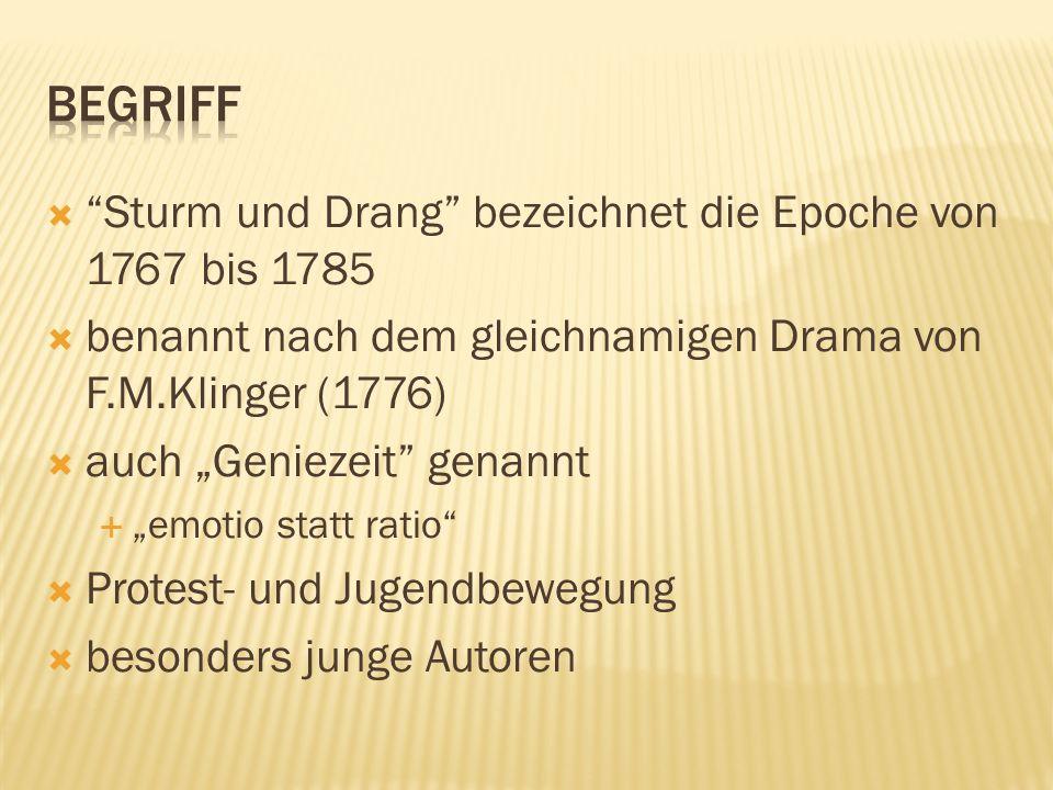 Sturm und Drang bezeichnet die Epoche von 1767 bis 1785 benannt nach dem gleichnamigen Drama von F.M.Klinger (1776) auch Geniezeit genannt emotio stat