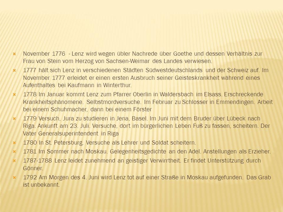 November 1776 - Lenz wird wegen übler Nachrede über Goethe und dessen Verhältnis zur Frau von Stein vom Herzog von Sachsen-Weimar des Landes verwiesen
