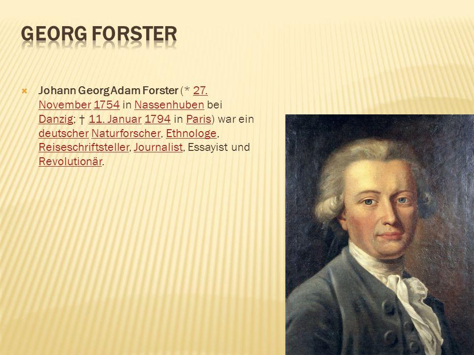 Johann Georg Adam Forster (* 27. November 1754 in Nassenhuben bei Danzig; 11. Januar 1794 in Paris) war ein deutscher Naturforscher, Ethnologe, Reises