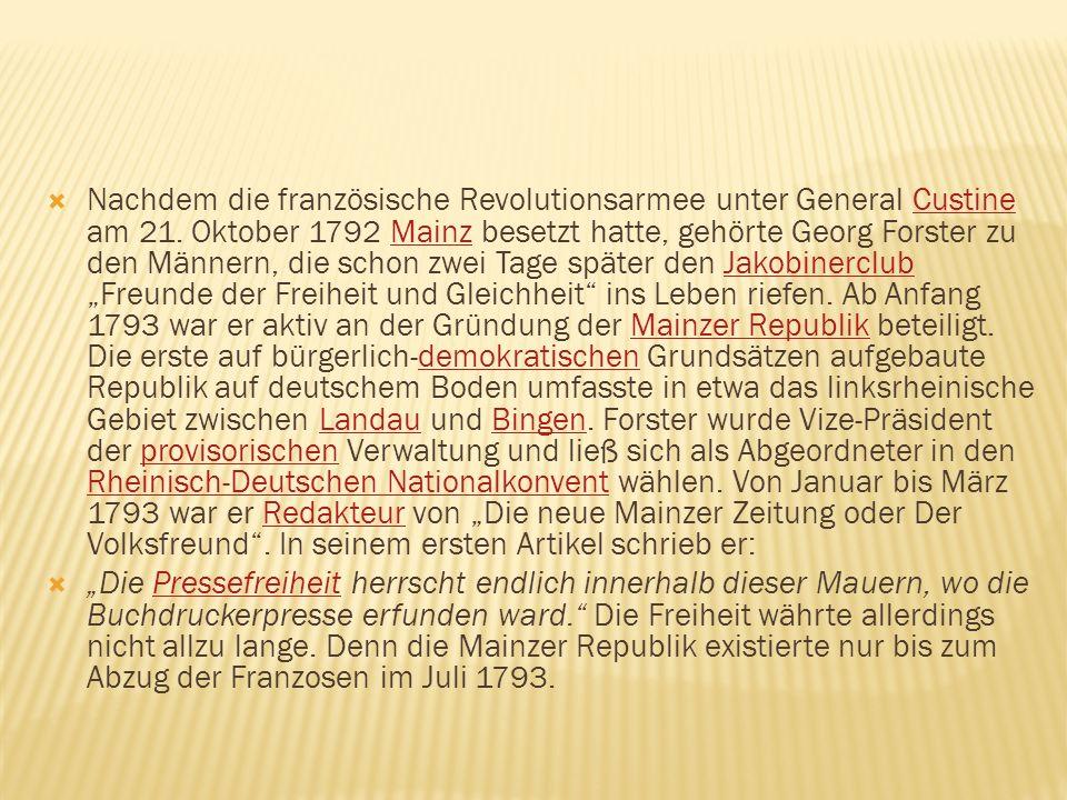 Nachdem die französische Revolutionsarmee unter General Custine am 21. Oktober 1792 Mainz besetzt hatte, gehörte Georg Forster zu den Männern, die sch