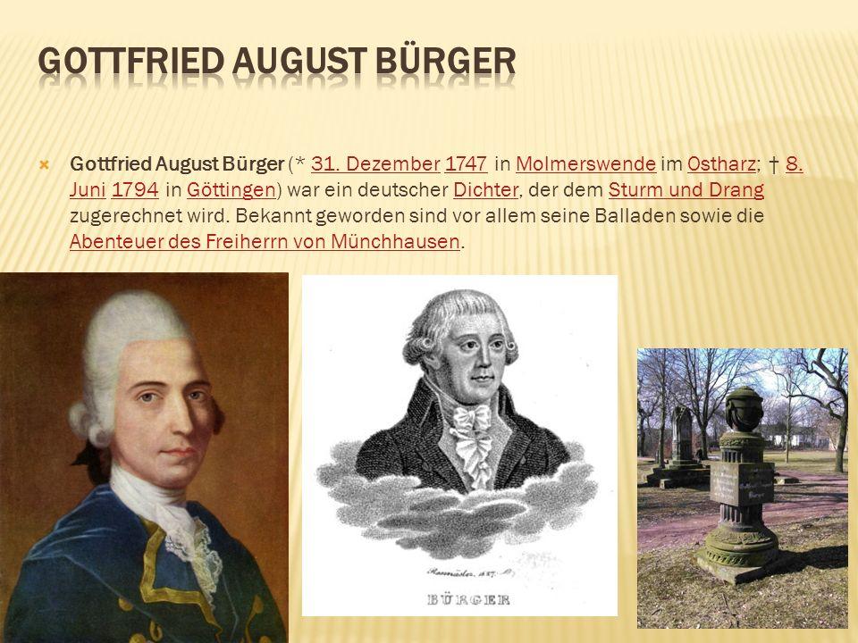 Gottfried August Bürger (* 31. Dezember 1747 in Molmerswende im Ostharz; 8. Juni 1794 in Göttingen) war ein deutscher Dichter, der dem Sturm und Drang