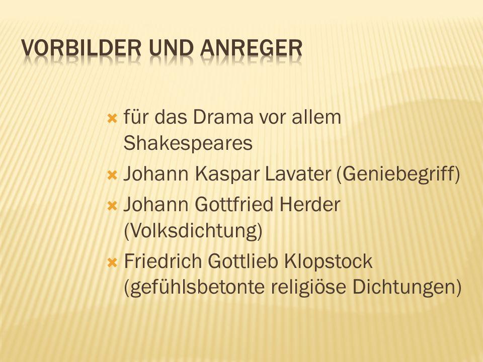 für das Drama vor allem Shakespeares Johann Kaspar Lavater (Geniebegriff) Johann Gottfried Herder (Volksdichtung) Friedrich Gottlieb Klopstock (gefühl