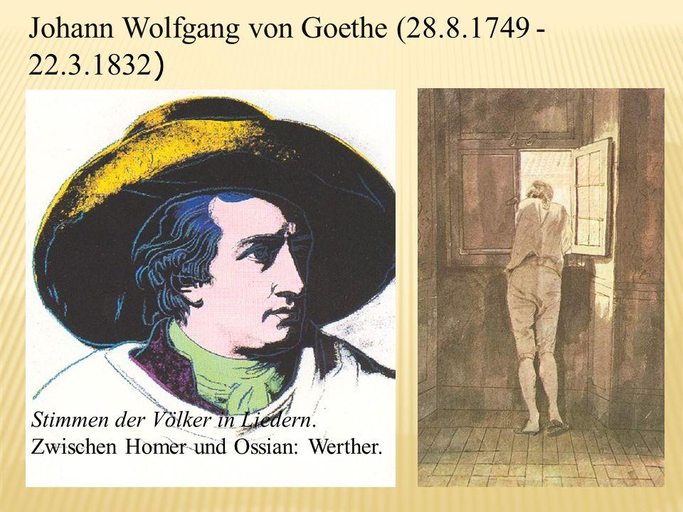 Johann Wolfgang von Goethe (28.8.1749 - 22.3.1832 ) Stimmen der Völker in Liedern. Zwischen Homer und Ossian: Werther.