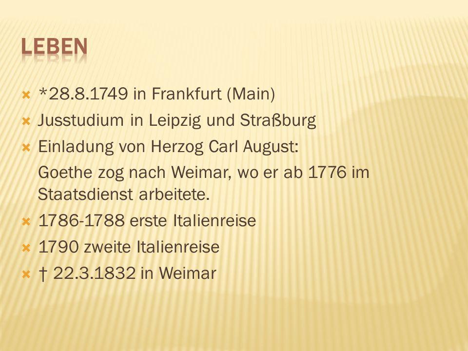 *28.8.1749 in Frankfurt (Main) Jusstudium in Leipzig und Straßburg Einladung von Herzog Carl August: Goethe zog nach Weimar, wo er ab 1776 im Staatsdi