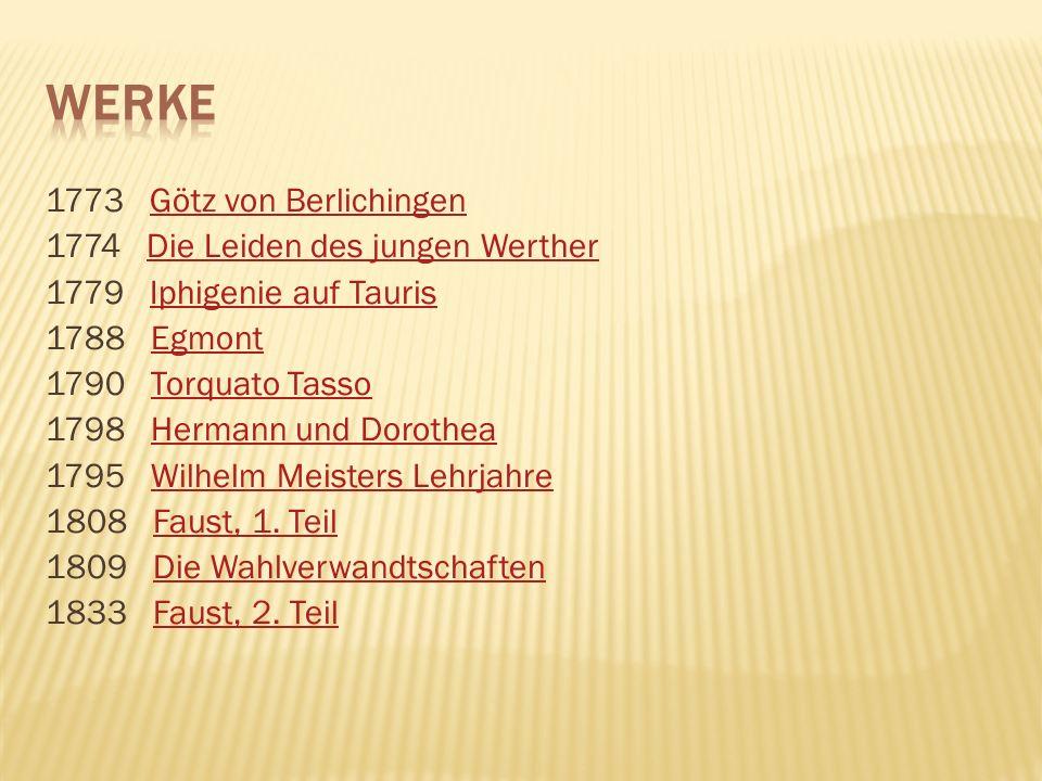 1773 Götz von BerlichingenGötz von Berlichingen 1774 Die Leiden des jungen WertherDie Leiden des jungen Werther 1779 Iphigenie auf TaurisIphigenie auf