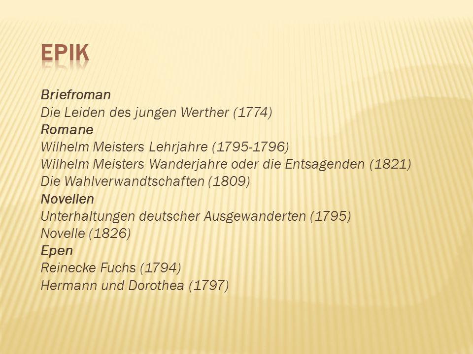 Briefroman Die Leiden des jungen Werther (1774) Romane Wilhelm Meisters Lehrjahre (1795-1796) Wilhelm Meisters Wanderjahre oder die Entsagenden (1821)