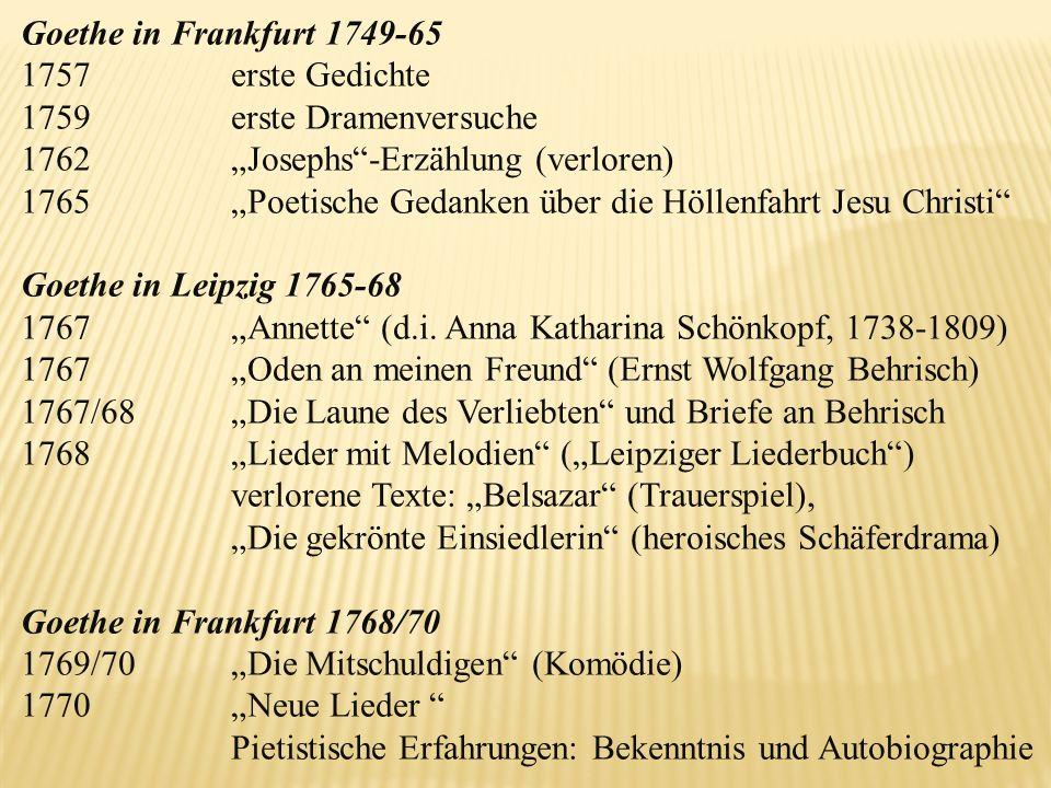 Goethe in Frankfurt 1749-65 1757 erste Gedichte 1759 erste Dramenversuche 1762 Josephs-Erzählung (verloren) 1765 Poetische Gedanken über die Höllenfah