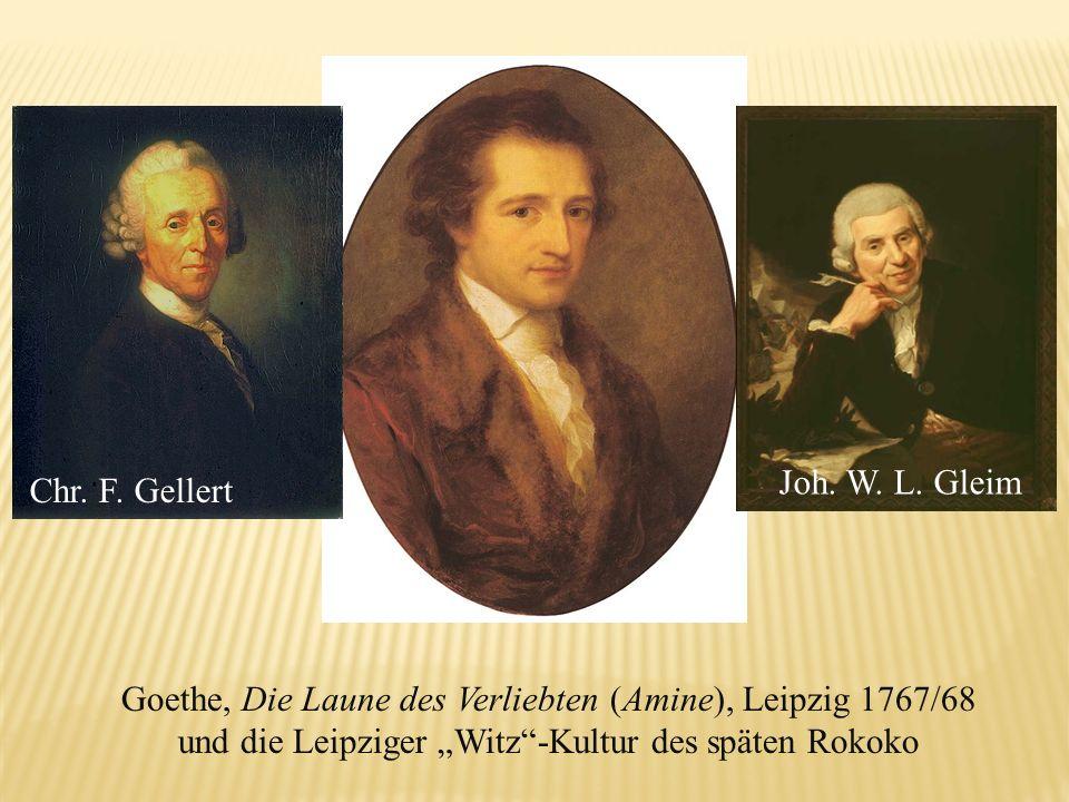 Goethe, Die Laune des Verliebten (Amine), Leipzig 1767/68 und die Leipziger Witz-Kultur des späten Rokoko Chr. F. Gellert Joh. W. L. Gleim