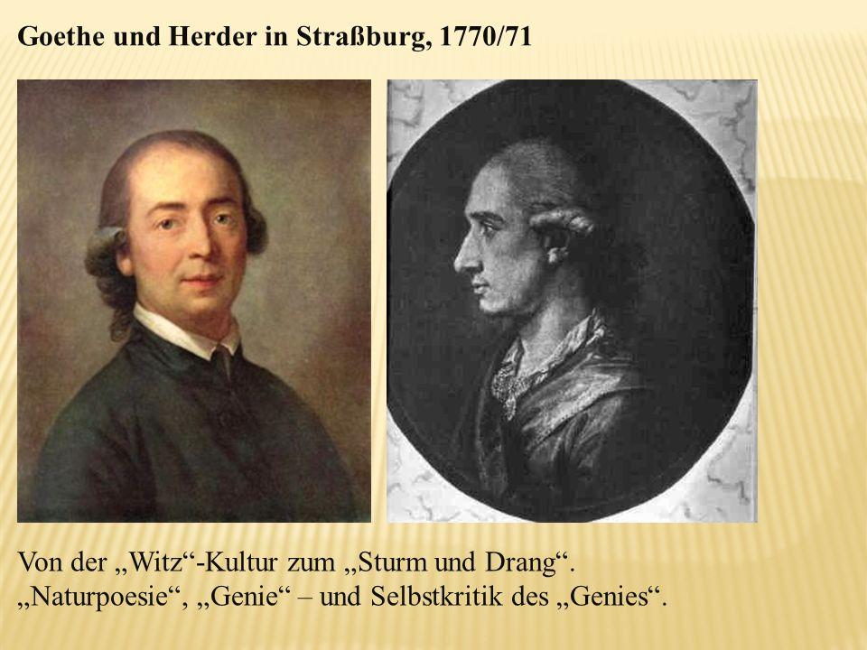 Goethe und Herder in Straßburg, 1770/71 Von der Witz-Kultur zum Sturm und Drang. Naturpoesie, Genie – und Selbstkritik des Genies.