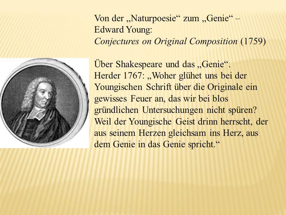 Von der Naturpoesie zum Genie – Edward Young: Conjectures on Original Composition (1759) Über Shakespeare und das Genie. Herder 1767: Woher glühet uns