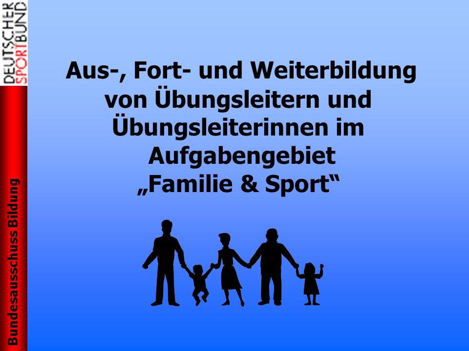 Bundesausschuss Bildung Aus-, Fort- und Weiterbildung von Übungsleitern und Übungsleiterinnen im Aufgabengebiet Familie & Sport