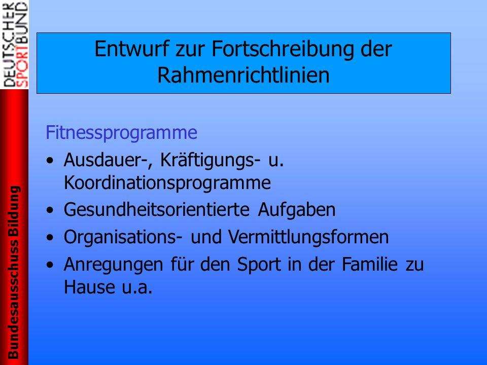 Bundesausschuss Bildung Entwurf zur Fortschreibung der Rahmenrichtlinien Fitnessprogramme Ausdauer-, Kräftigungs- u. Koordinationsprogramme Gesundheit
