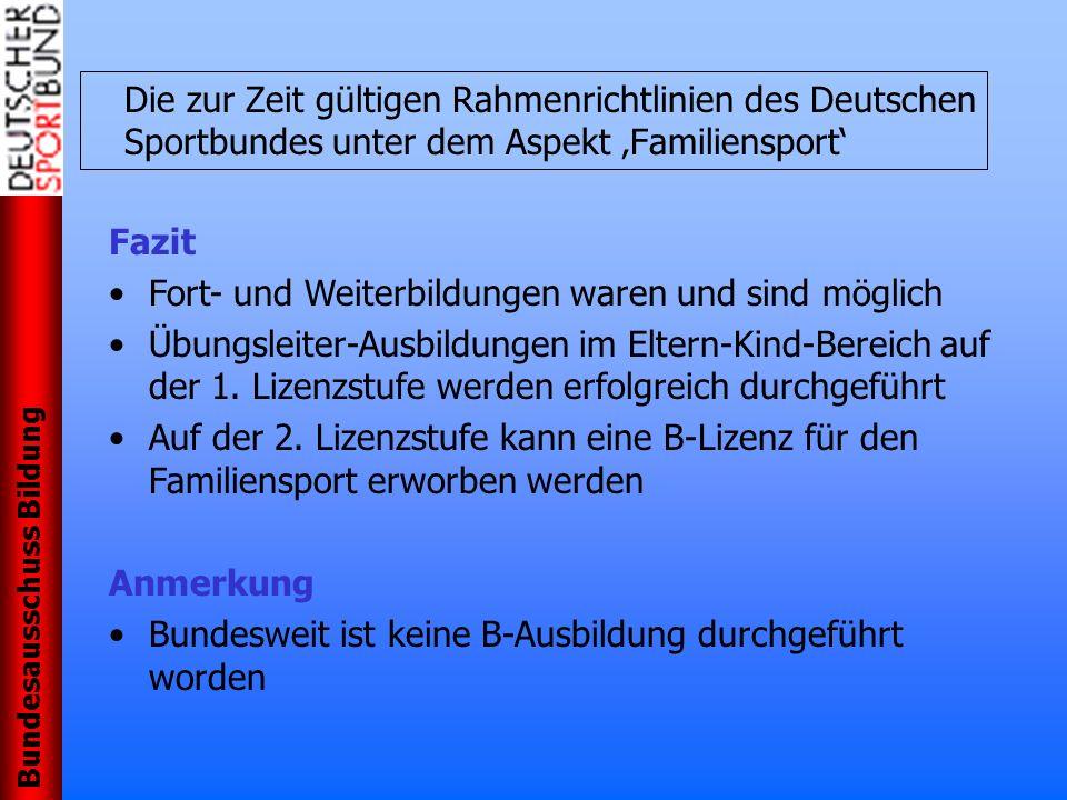 Bundesausschuss Bildung Die zur Zeit gültigen Rahmenrichtlinien des Deutschen Sportbundes unter dem Aspekt Familiensport Fazit Fort- und Weiterbildung