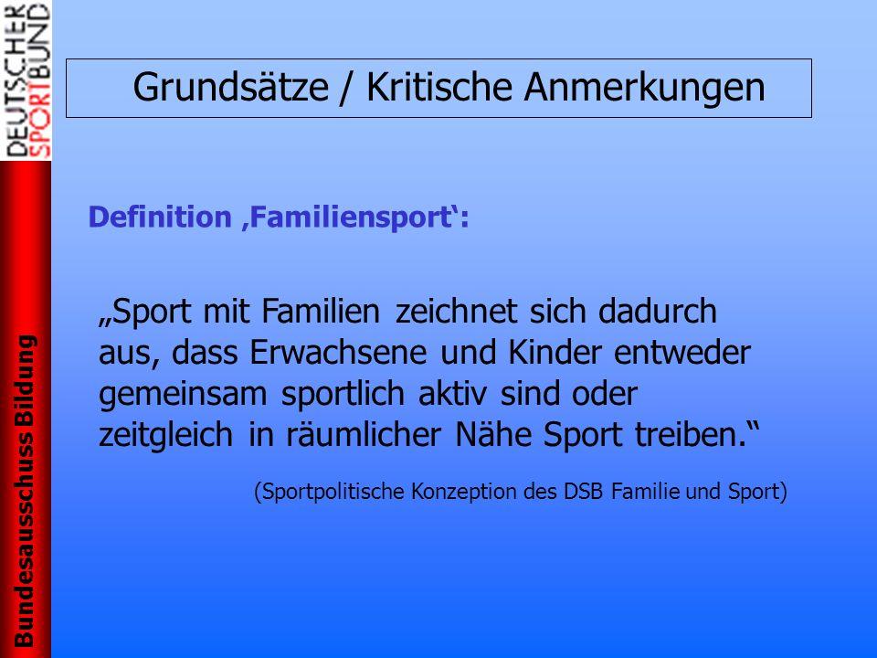 Bundesausschuss Bildung Grundsätze / Kritische Anmerkungen Definition Familiensport: Sport mit Familien zeichnet sich dadurch aus, dass Erwachsene und