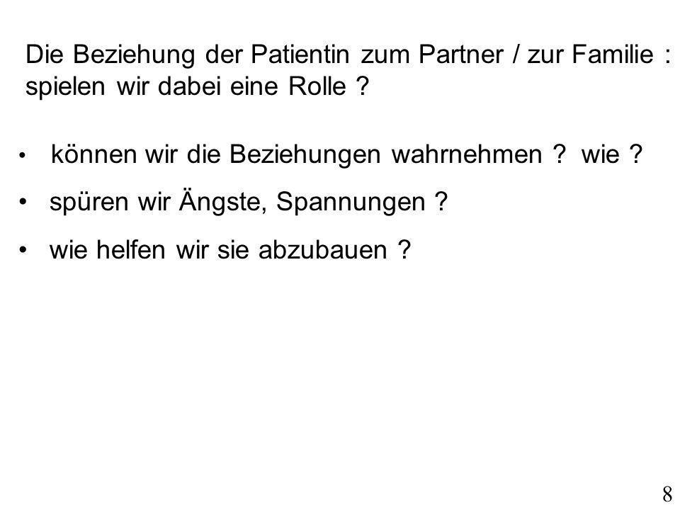 Die Beziehung der Patientin zum Partner / zur Familie : spielen wir dabei eine Rolle .