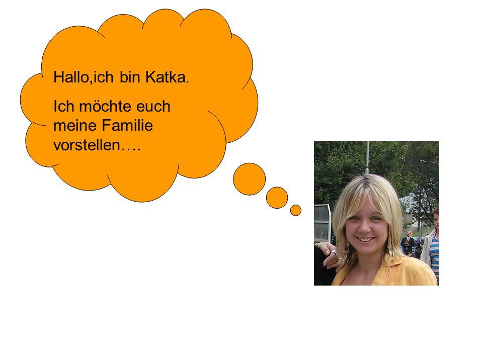 Hallo,ich bin Katka. Ich möchte euch meine Familie vorstellen….