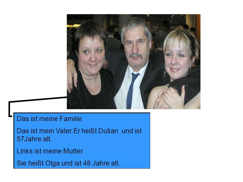 Das ist meine Familie. Das ist mein Vater.Er heißt Dušan und ist 57Jahre alt.