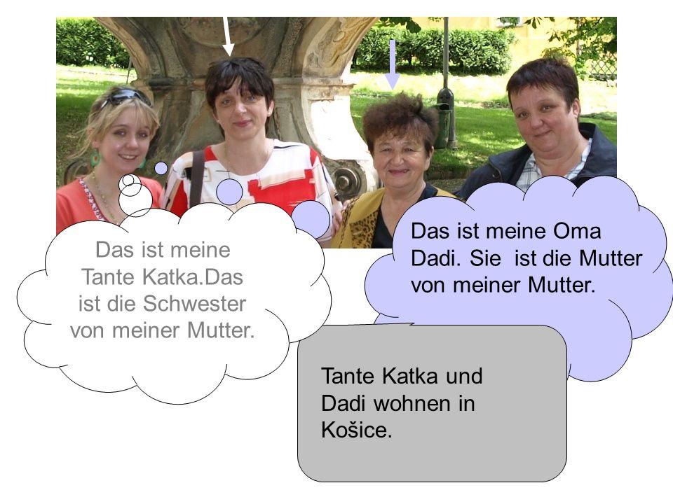 Meine Tante Katka ist die Mutter von Erika und Tomáš.